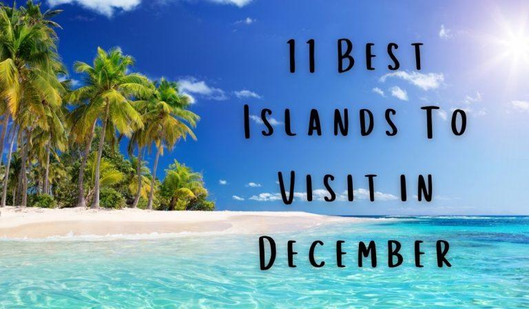 11 Best Islands To Visit in December