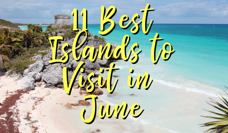 11 Best Islands to Visit in June