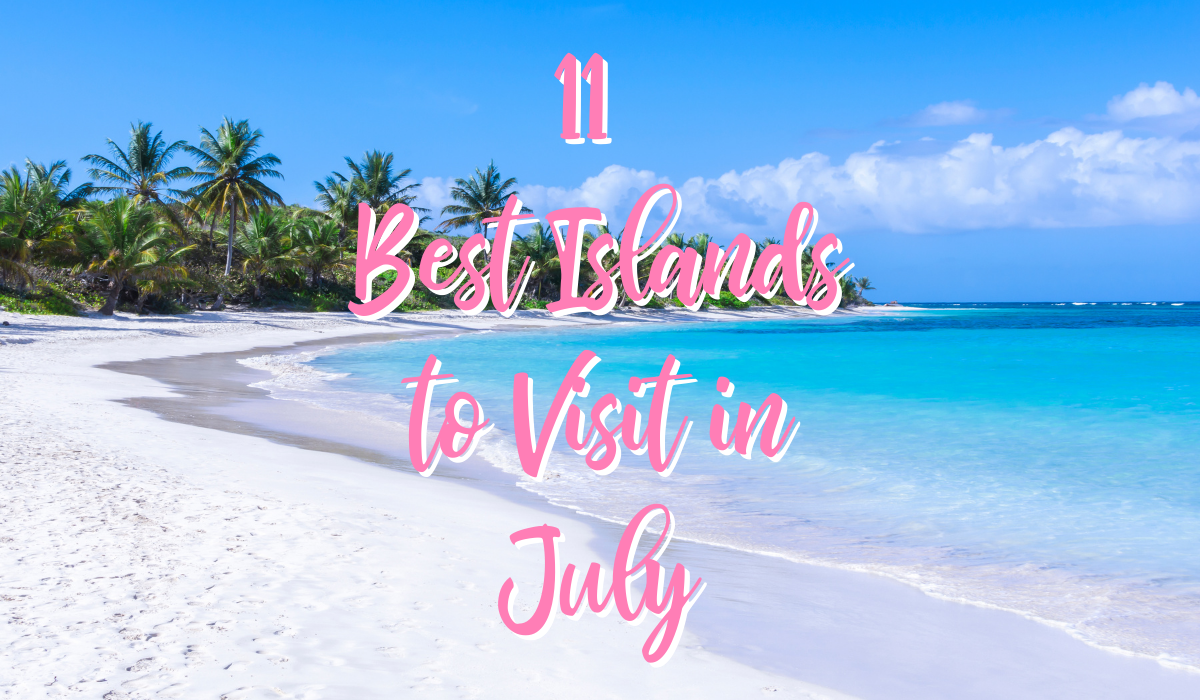 Caribbean Island with 11 Best Islands to Visit in July text i pink and white font color.