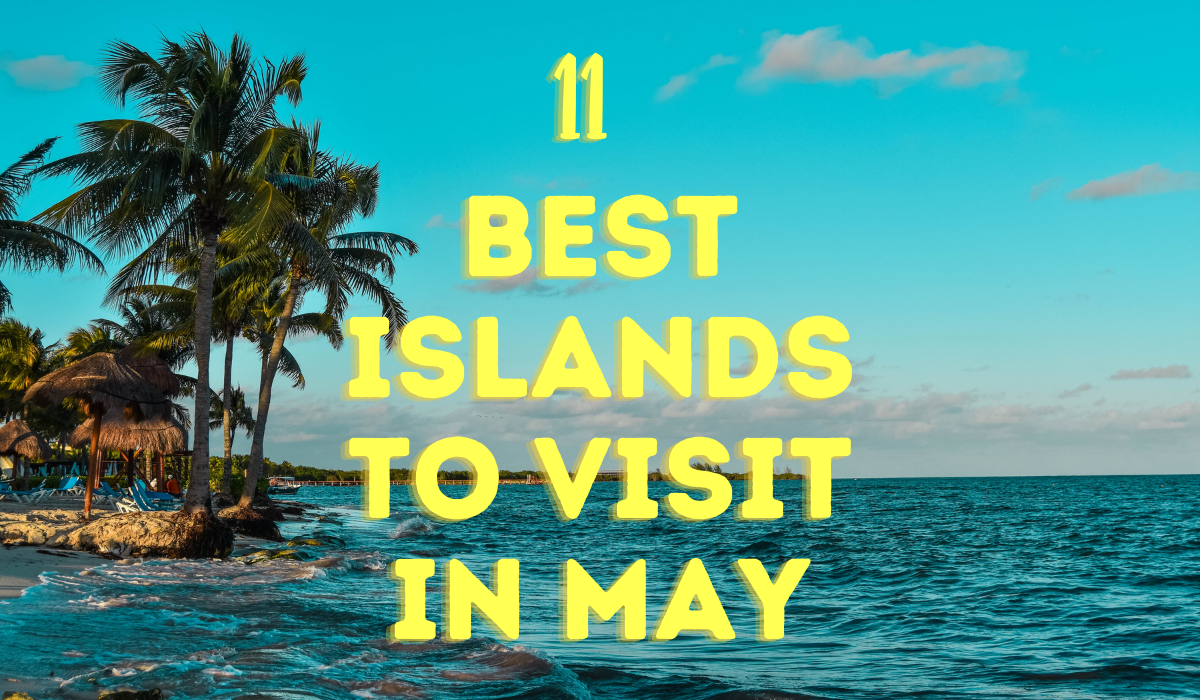 An island at the caribbean with 11 Best Islands to Visit in May text with yellow font color